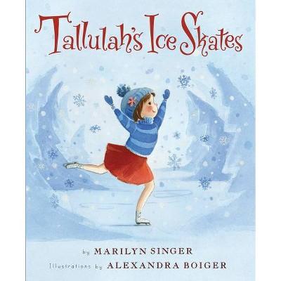 Tallulah's Ice Skates - by  Marilyn Singer (Hardcover)