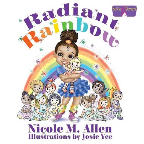 Radiant Rainbow - (Scilie G. Powers) by  Nicole M Allen (Paperback) - image 1 of 1