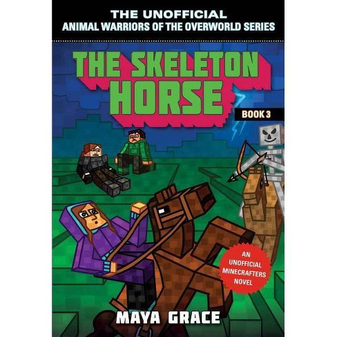 The Skeleton Horse - (Unofficial Animal Warriors of the Overwo) by Maya  Grace (Paperback)