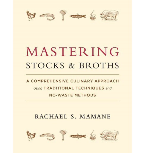 Mastering Stocks and Broths : A Comprehensive Culinary Approach Using Traditional Techniques and - image 1 of 1