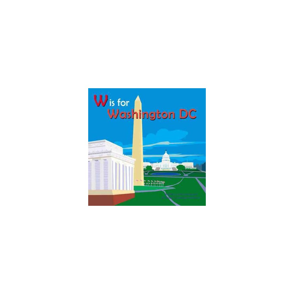 W Is for Washington, Dc - (Alphabet Cities) by Maria Kernahan (Hardcover)