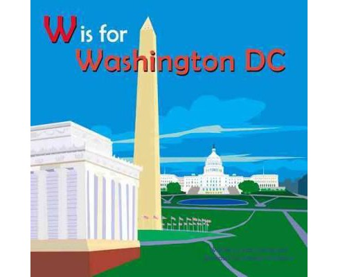 W Is for Washington, Dc -  (Alphabet Cities) by Maria Kernahan (Hardcover) - image 1 of 1