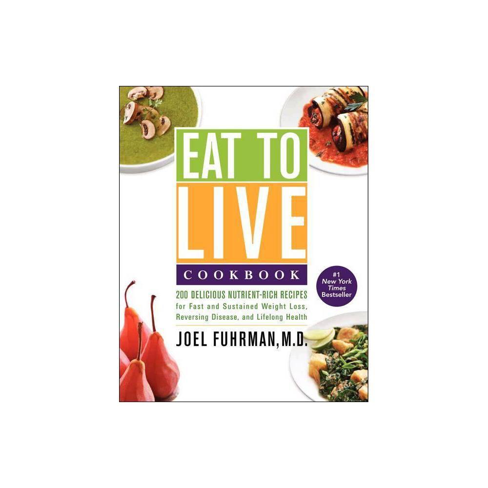 Eat To Live Cookbook By Joel Fuhrman Hardcover