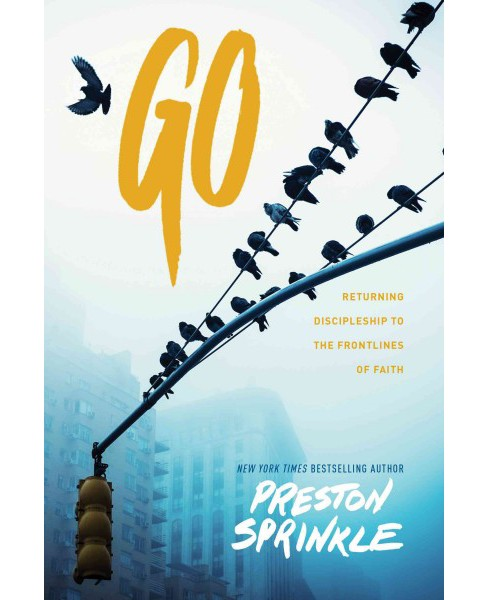 Go : Returning Discipleship to the Front Lines of Faith (Paperback) (Preston Sprinkle) - image 1 of 1