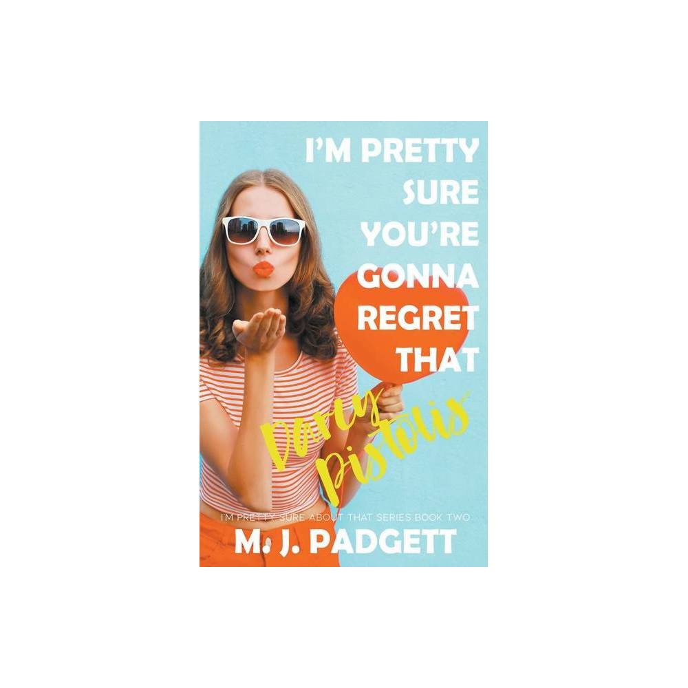 I M Pretty Sure You Re Gonna Regret That Darcy Pistolis By Mj Padgett Paperback