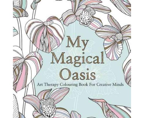 My Magical Oasis Adult Coloring Book : Art Therapy Coloring Book for Creative Minds (Paperback) - image 1 of 1