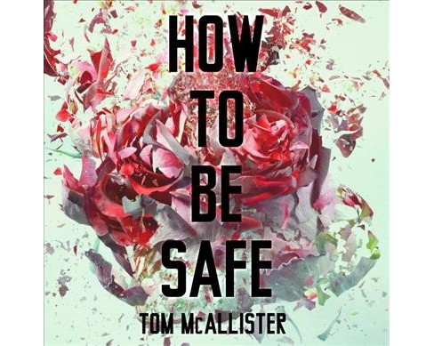 How to Be Safe -  Unabridged by Tom McAllister (CD/Spoken Word) - image 1 of 1