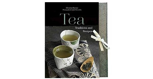 Tea : Traditions and Recipes -  by Christine Dattner (Hardcover) - image 1 of 1