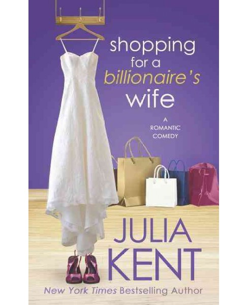 Shopping for a billionaire's wife (Paperback) (Julia Kent) - image 1 of 1