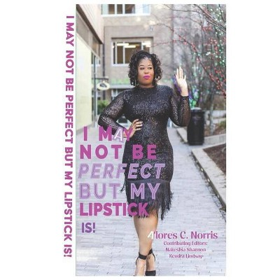 I May Not Be Perfect But My Lipstick Is! - by  Alores C Norris (Paperback)