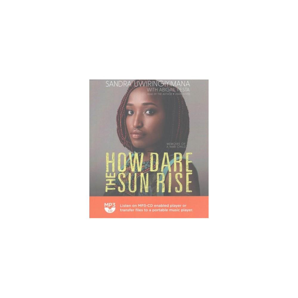 How Dare the Sun Rise : Memoirs of a War Child - by Sandra Uwiringiyimana (MP3-CD)