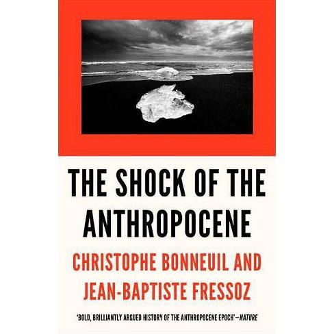 The Shock of the Anthropocene - by  Christophe Bonneuil & Jean-Baptiste Fressoz (Paperback) - image 1 of 1