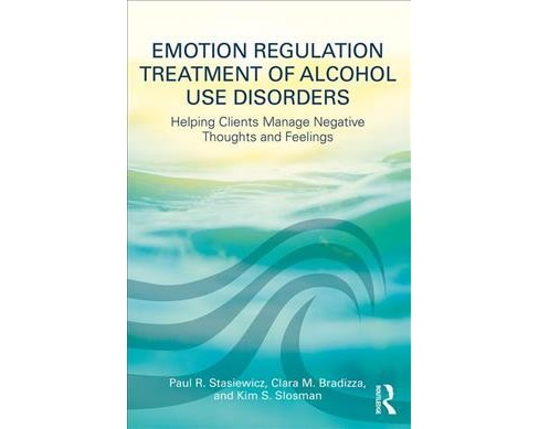 Emotion Regulation Treatment of Alcohol Use Disorders : Helping Clients Manage Negative Thoughts and - image 1 of 1