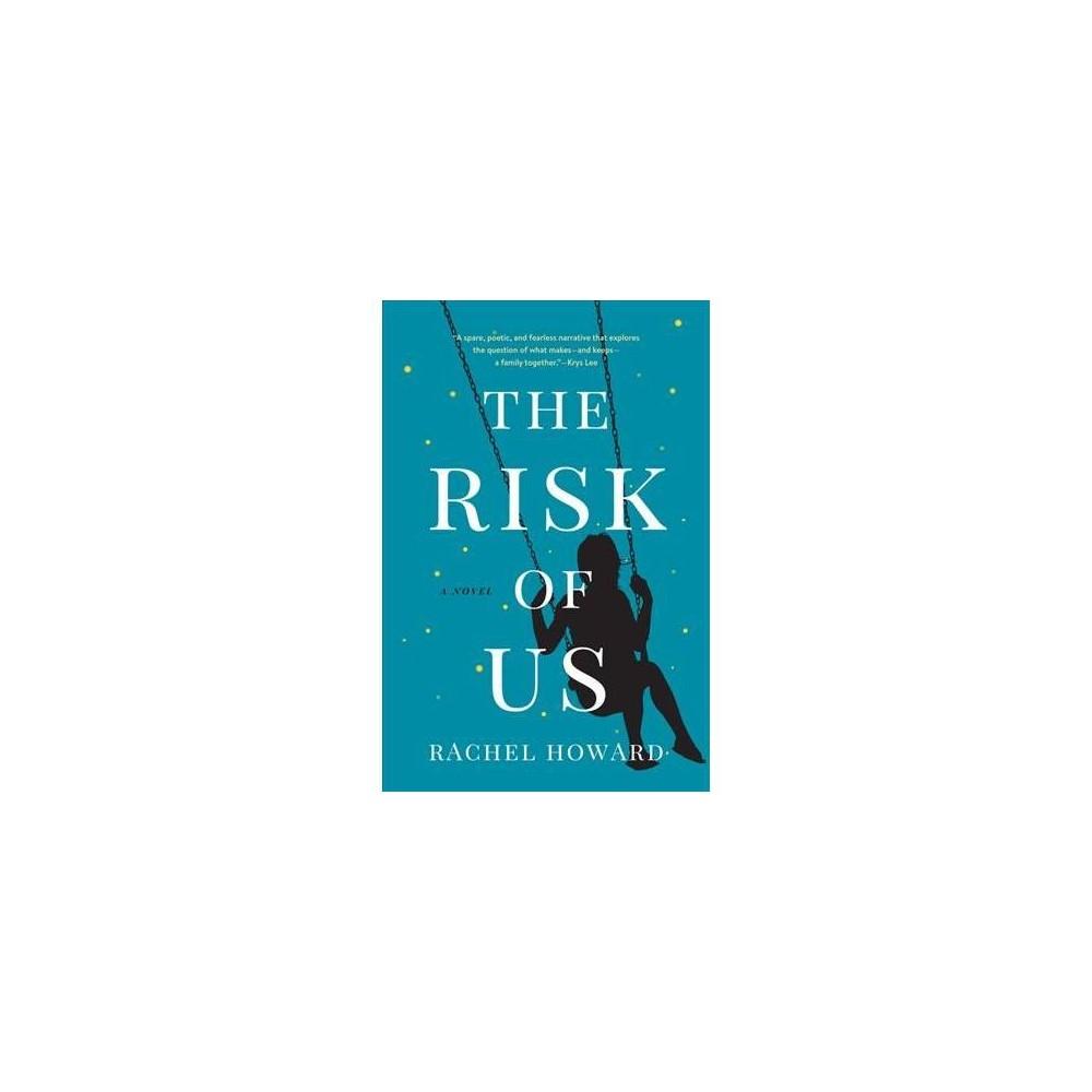 Risk of Us - by Rachel Howard (Hardcover)