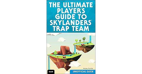 Ultimate Guide to Skylanders Trap Team (Paperback) (Hayley Camille) - image 1 of 1