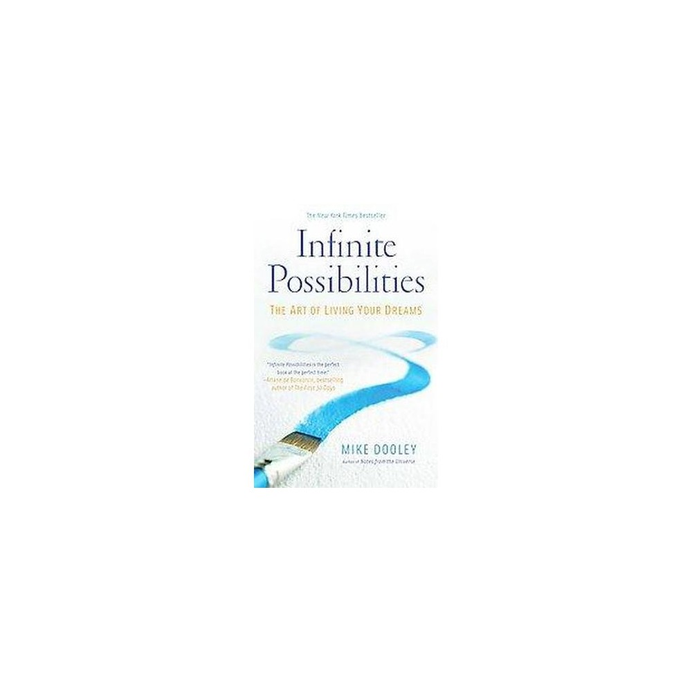 Infinite Possibilities : The Art of Living Your Dreams (Reprint) (Paperback) (Mike Dooley)