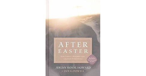 After Easter : How Christ's Resurrection Changed Everything (Hardcover) (Jeremy Royal Howard & Doug - image 1 of 1
