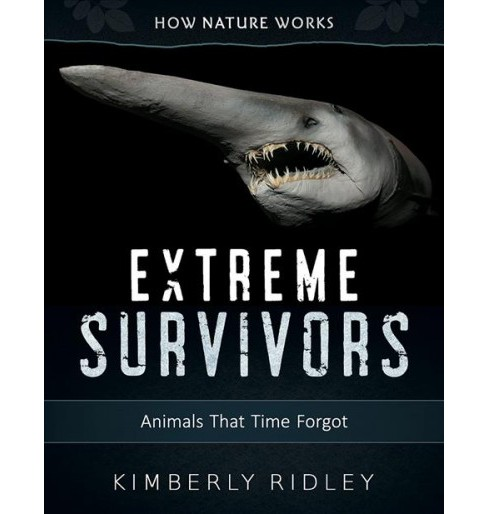 Extreme Survivors : Animals That Time Forgot -  by Kimberly Ridley (Hardcover) - image 1 of 1