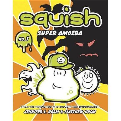 Squish: Super Amoeba - by  Jennifer L Holm & Matthew Holm (Paperback)