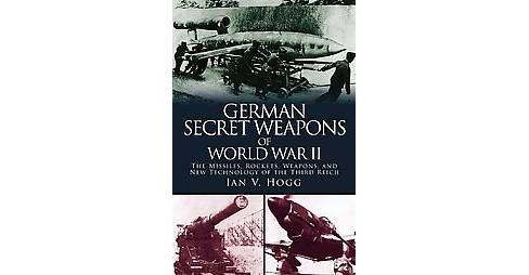 German Secret Weapons of World War II : The Missiles, Rockets, Weapons, and New Technology of the Third - image 1 of 1