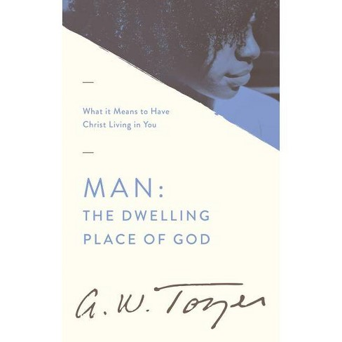 Man the Dwelling Place of God - by  A W Tozer (Paperback) - image 1 of 1