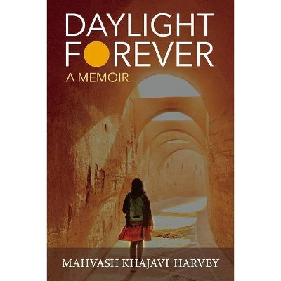 Daylight Forever - by  Mahvash Khajavi-Harvey (Paperback)