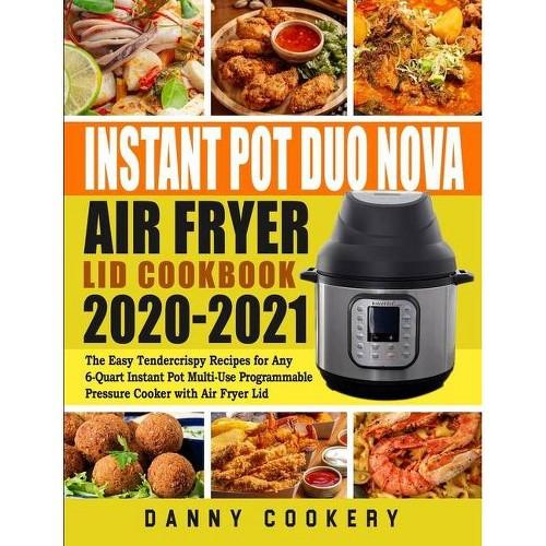Instant Pot Duo Nova Air Fryer Lid Cookbook 2020-2021 - by Danny Cookery (Paperback)