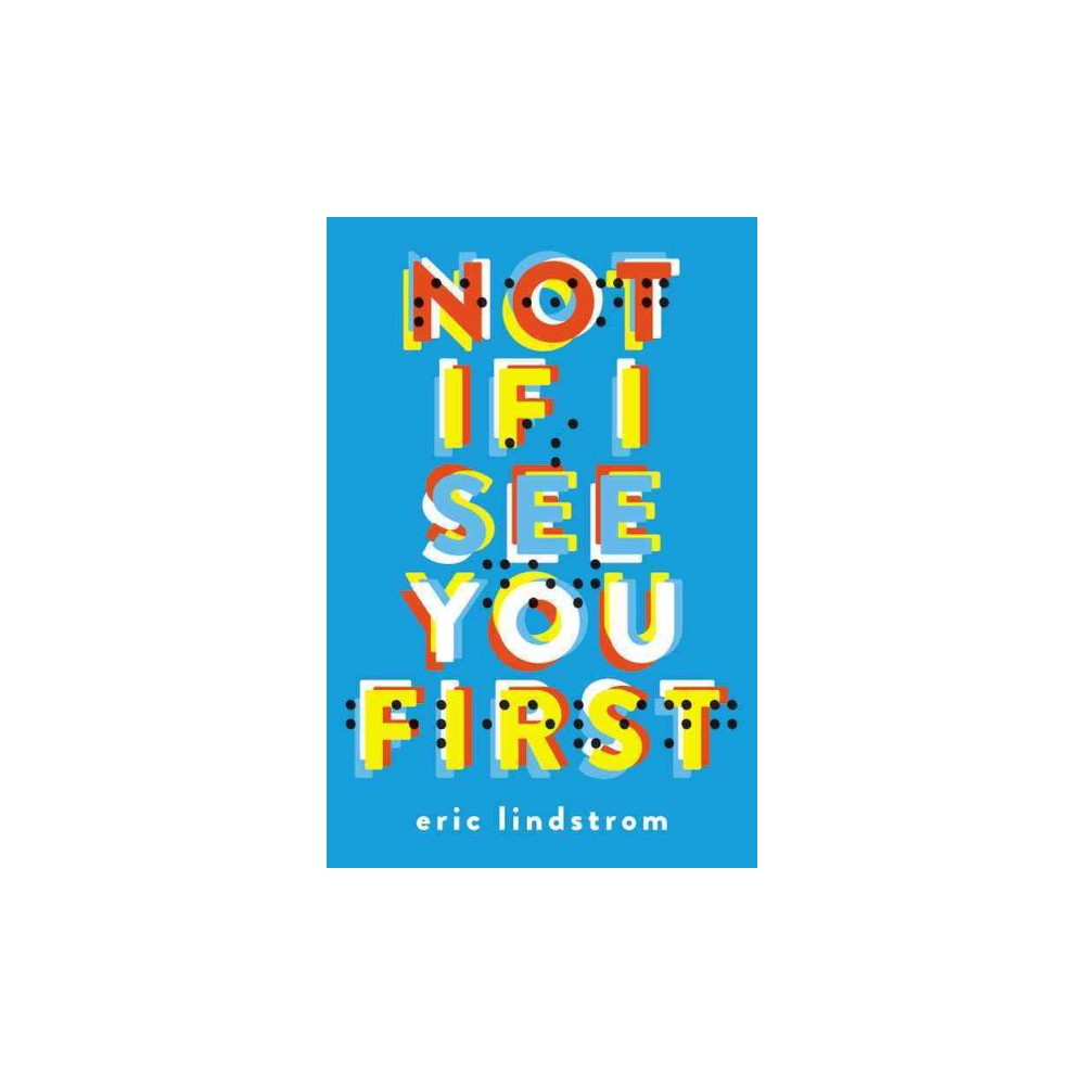 Not If I See You First (Reprint) (Paperback) (Eric Lindstrom)