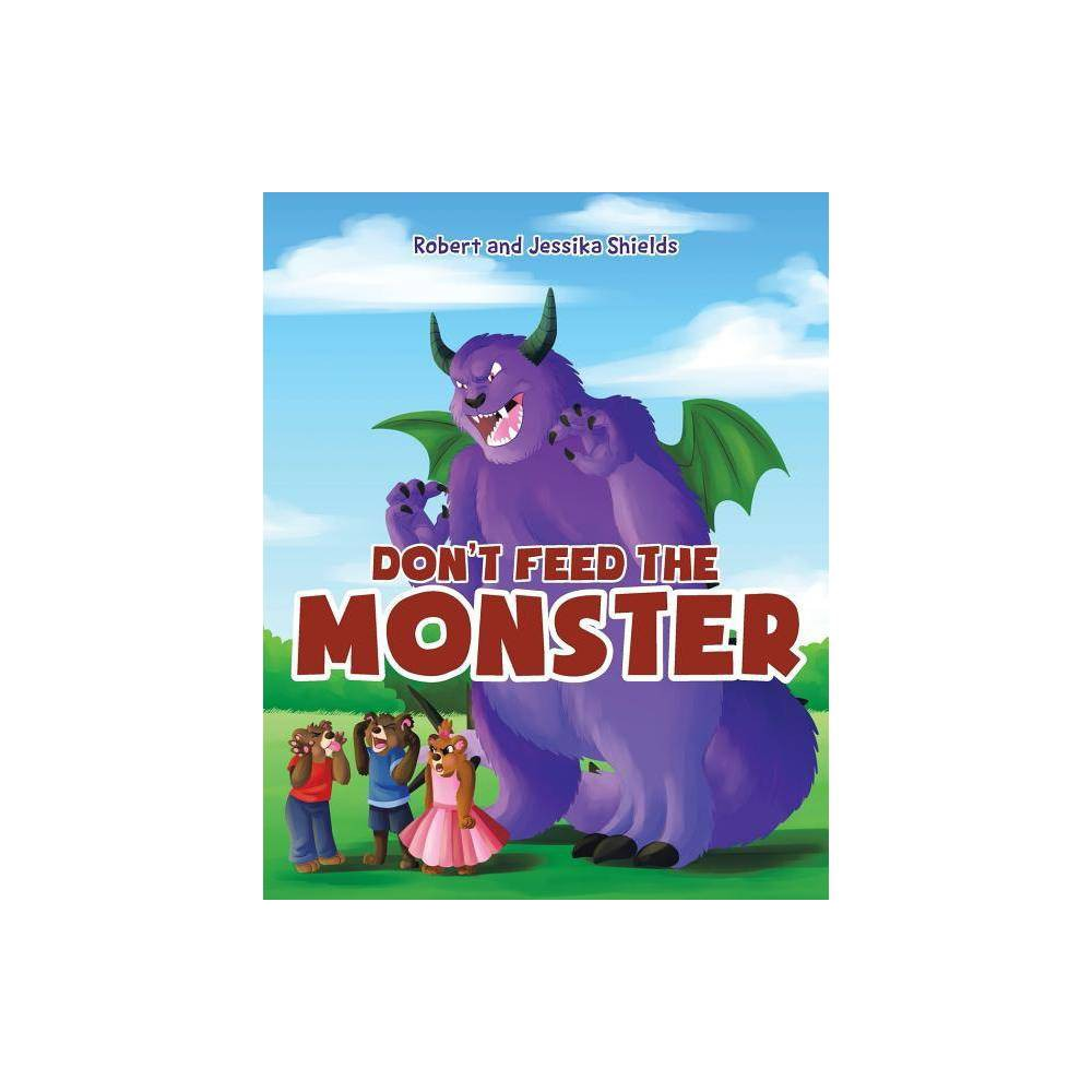 Don T Feed The Monster By Jessika Shields Robert Shields Paperback