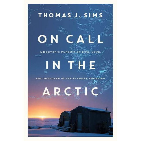 On Call in the Arctic - by  Thomas J Sims (Paperback) - image 1 of 1