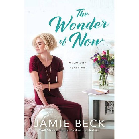 The Wonder of Now - (Sanctuary Sound) by  Jamie Beck (Paperback) - image 1 of 1