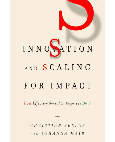 Innovation and Scaling for Impact : How Effective Social Enterprises Do It (Hardcover) (Christian Seelos - image 1 of 1
