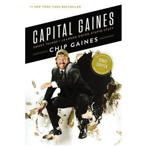 Capital Gaines : Smart Things I Learned Doing Stupid Stuff -  Reprint by Chip Gaines (Paperback) - image 1 of 1