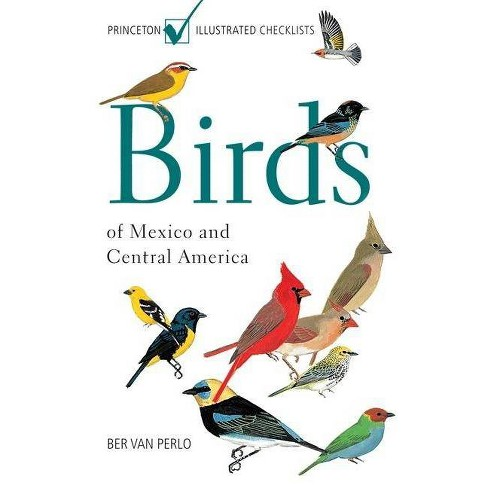 Birds of Mexico and Central America - (Princeton Illustrated Checklists) by  Ber Van Perlo (Paperback) - image 1 of 1
