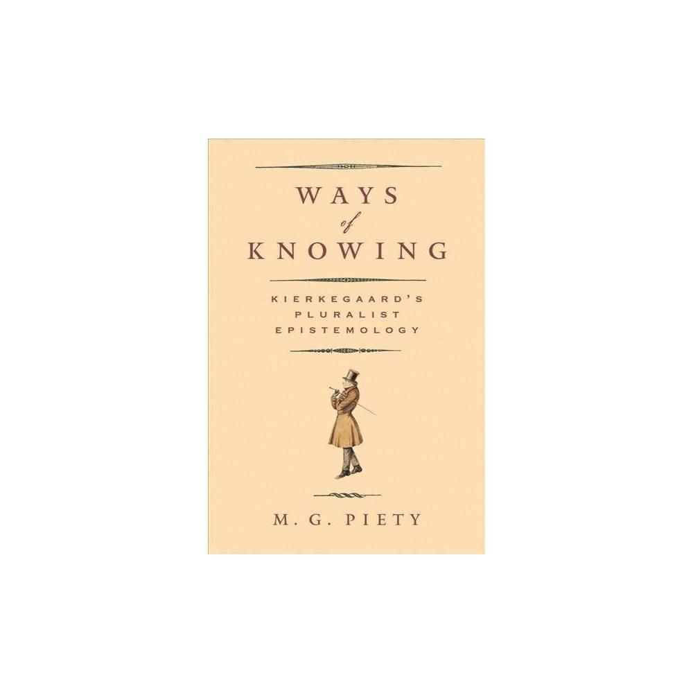 Ways of Knowing : Kierkegaard's Pluralist Epistemology - Reprint by M. G. Piety (Paperback)
