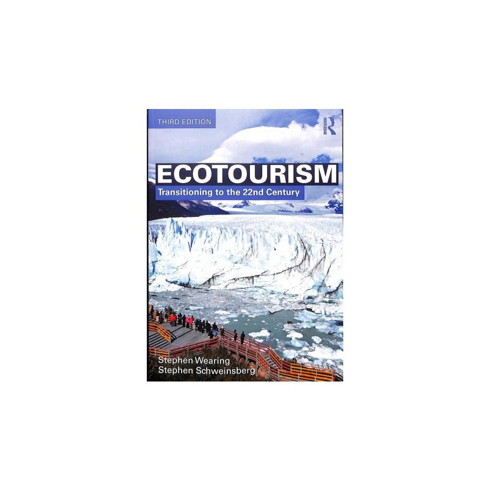 Ecotourism : Transitioning to the 22nd Century - 3 by Stephen Wearing & Stephen Schweinsberg (Paperback)