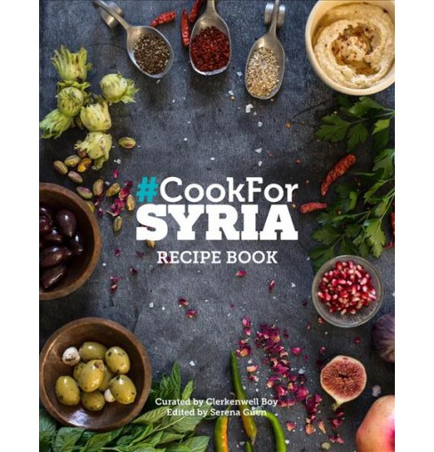 Cook for Syria Recipe Book : Recipe Book -  (Hardcover) - image 1 of 1