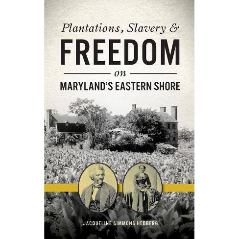 Plantations, Slavery and Freedom on Maryland's Eastern Shore - by  Jacqueline Simmons Hedberg - image 1 of 1