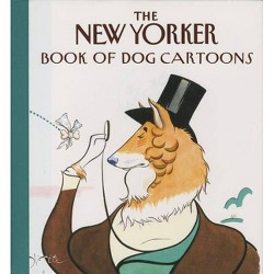 The New Yorker Book of Dog Cartoons - (Hardcover)