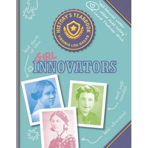 Girl Innovators - (History's Yearbook) by  Virginia Loh-Hagan (Paperback) - image 1 of 1