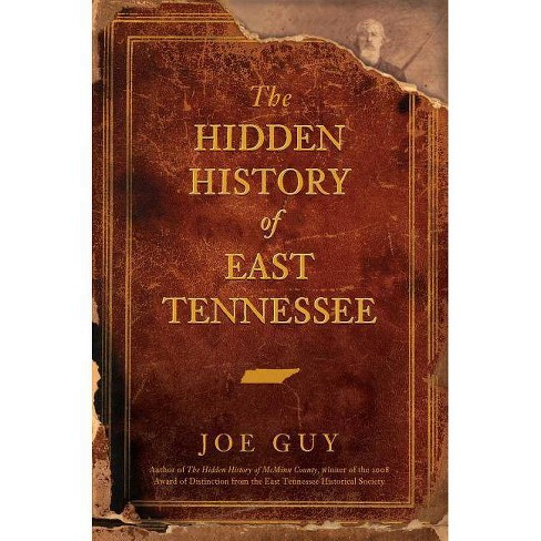 The Hidden History of East Tennessee - by  Joe Guy (Hardcover) - image 1 of 1