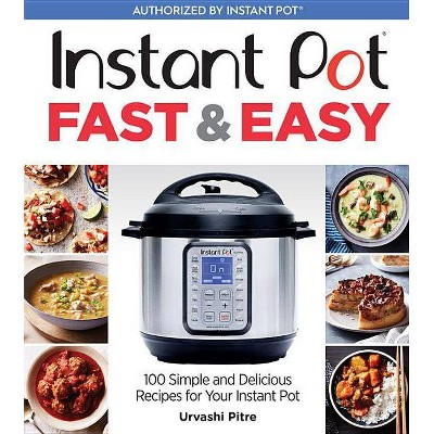 Instant Pot Fast & Easy : 100 Simple and Delicious Recipes for Your Instant Pot - (Paperback)