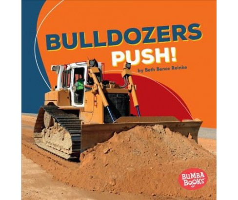 Bulldozers Push! -  (Bumba Books: Construction Zone) by Beth Bence Reinke (Paperback) - image 1 of 1