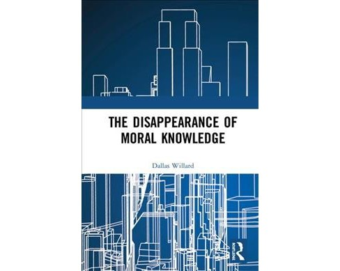 Disappearance of Moral Knowledge -  by Dallas Willard (Hardcover) - image 1 of 1