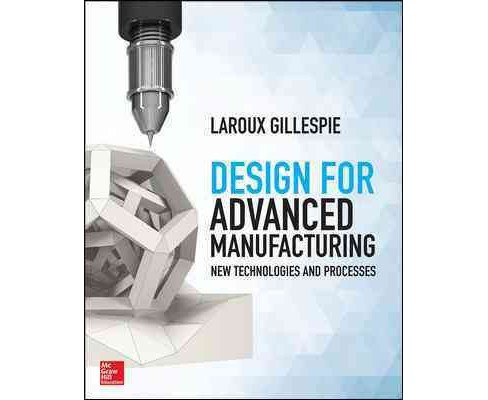 Design for Advanced Manufacturing : Technologies and Processes (Hardcover) (Laroux Gillespie) - image 1 of 1