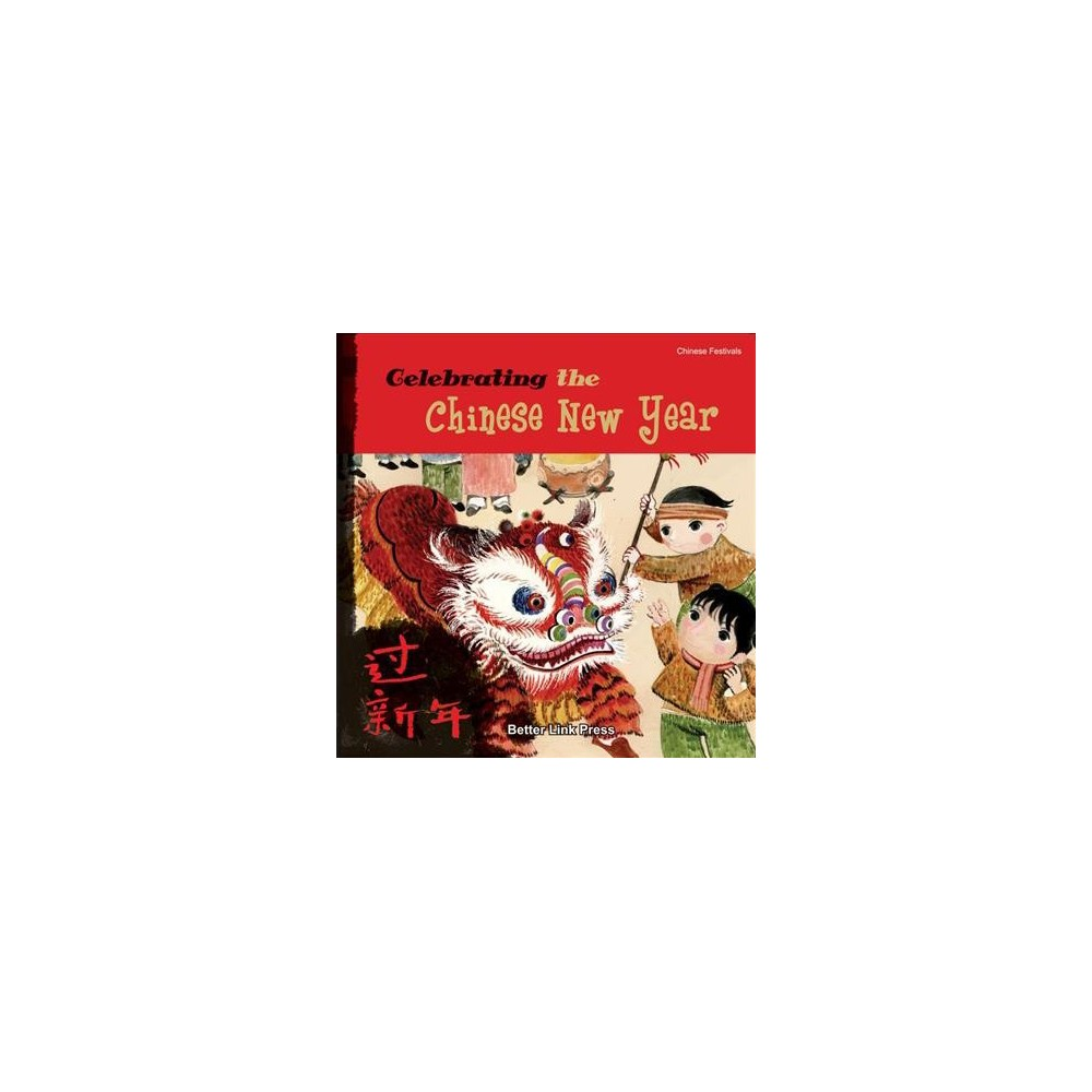 Celebrating the Chinese New Year - (Chinese Festivals) by Sanmu Tang (Paperback)