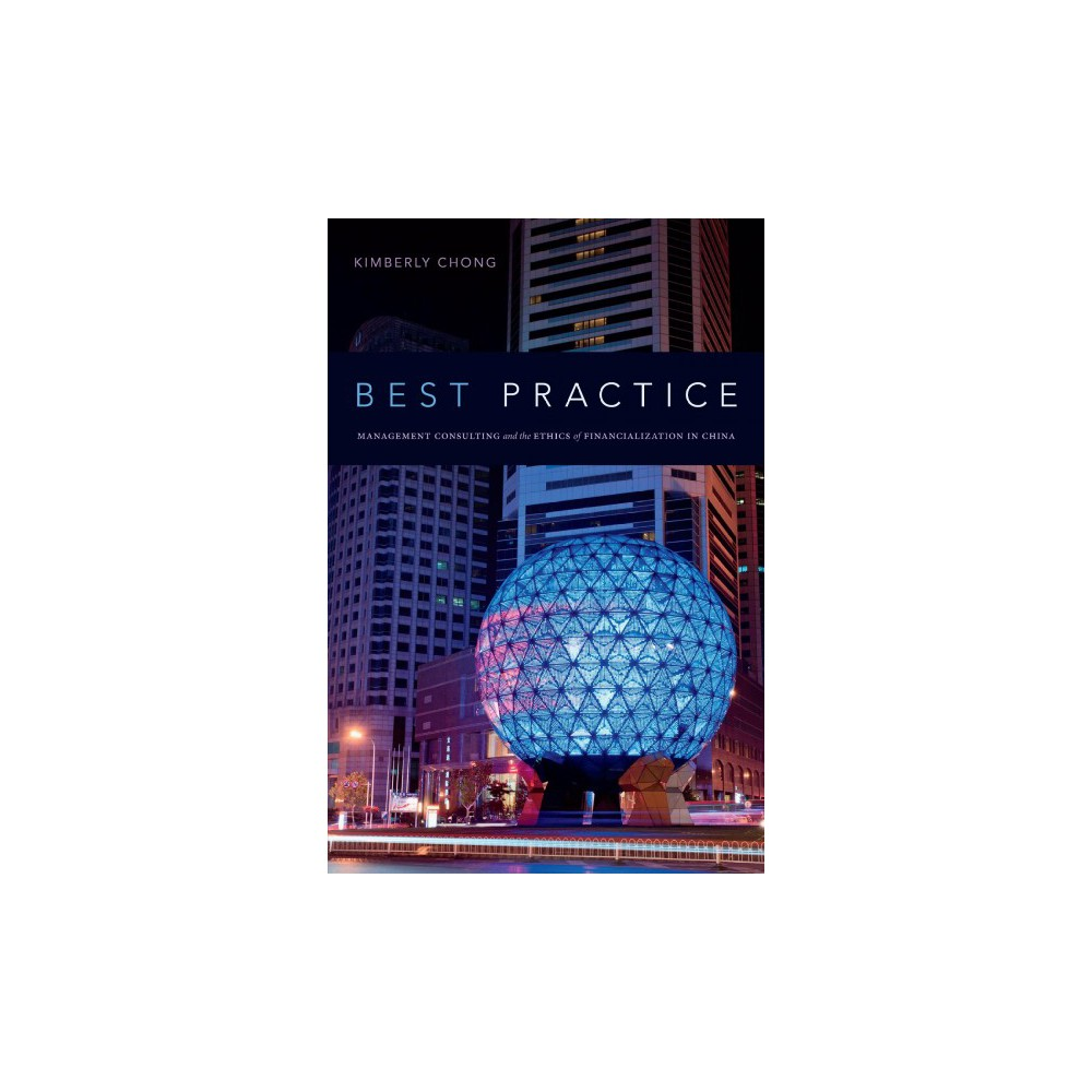 Best Practice : Management Consulting and the Ethics of Financialization in China - (Paperback)