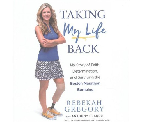 Taking My Life Back : My Story of Faith, Determination, and Surviving the Boston Marathon Bombing - image 1 of 1
