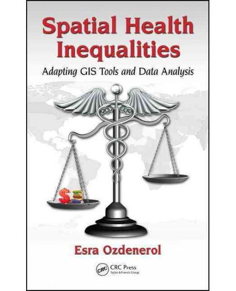Spatial Health Inequalities : Adapting GIS Tools and Data Analysis (Hardcover) (Esra Ozdenerol) - image 1 of 1