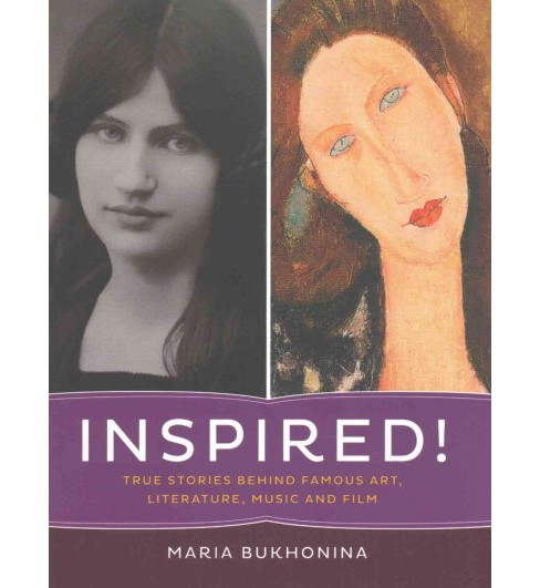 Inspired! : True Stories Behind Famous Art, Literature, Music and Film (Paperback) (Maria Bukhonina) - image 1 of 1